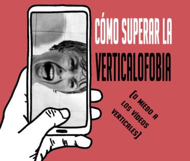 cómo superar la verticalofobia o miedo a los vídeos verticales
